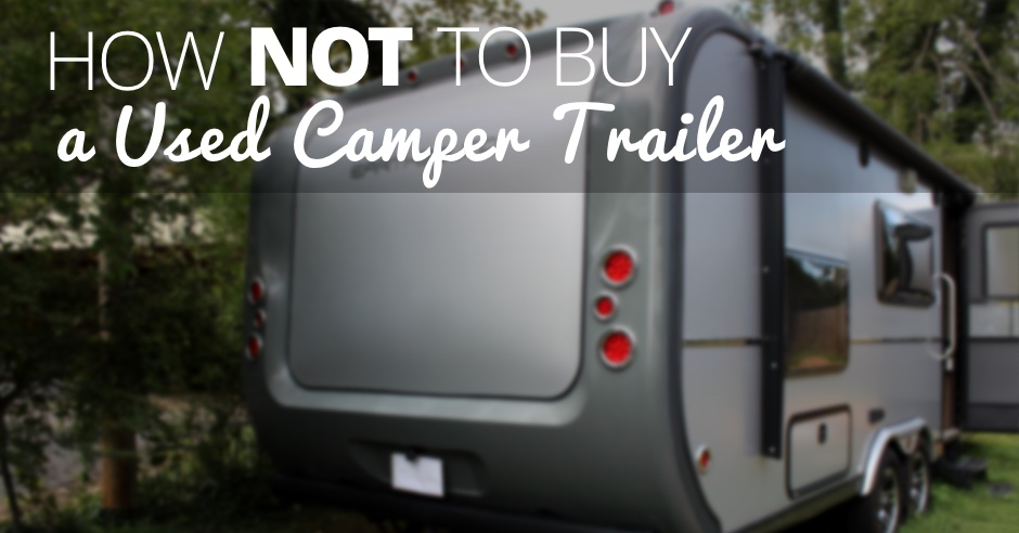 how-not-to-buy-a-used-camper-trailer